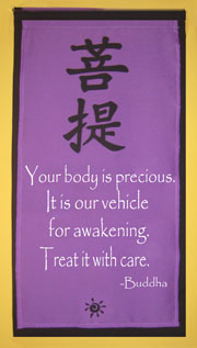 Your body is precious. It is your vehicle for awakening. Treat it with care. Buddha